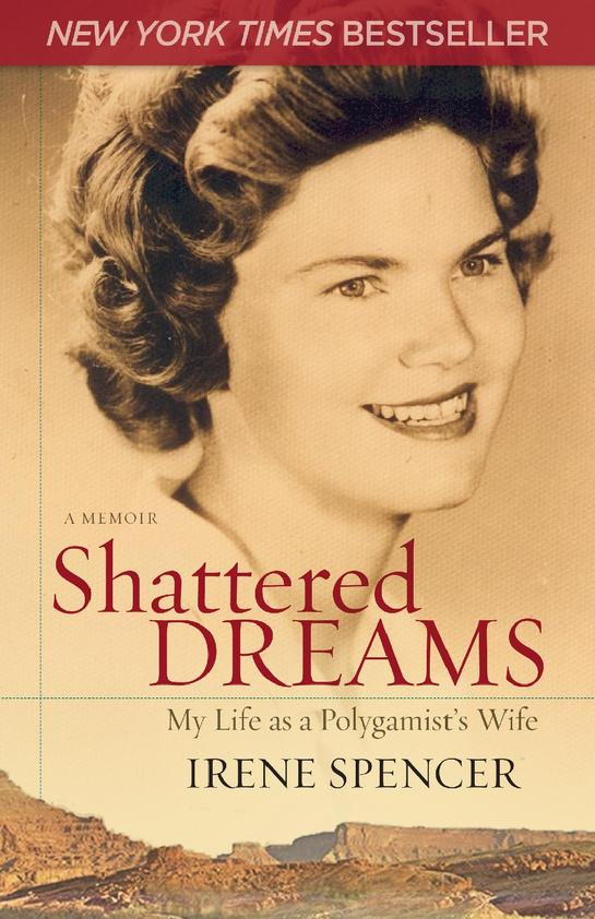 Shattered Dreams: My Life as a Polygamist's Wife by Irene Spencer